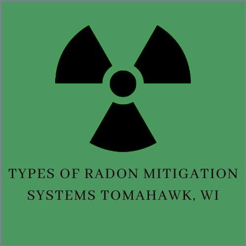 Types of Radon Mitigation Systems Tomahawk Radon Mitigation & Testing N11445 Co Rd A LOT 18, Tomahawk, WI 54487