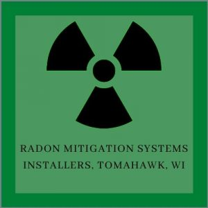 Radon mitigation system installers Tomahawk Radon Mitigation & Testing N11445 Co Rd A LOT 18, Tomahawk, WI 54487